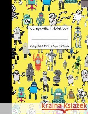 Composition Notebook College Ruled: Robot Party Robotic Club Cute Composition Notebook, College Notebooks, Girl Boy School Notebook, Composition Book, Majestical Notebook 9781724346308