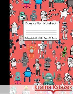 Composition Notebook College Ruled: Robot Party Robotic Club Cute Composition Notebook, College Notebooks, Girl Boy School Notebook, Composition Book, Majestical Notebook 9781724346315