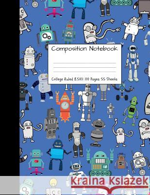 Composition Notebook College Ruled: Robot Party Robotic Club Cute Composition Notebook, College Notebooks, Girl Boy School Notebook, Composition Book, Majestical Notebook 9781724347046