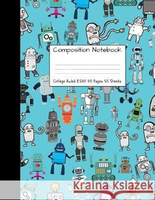 Composition Notebook College Ruled: Robot Party Robotic Club Cute Composition Notebook, College Notebooks, Girl Boy School Notebook, Composition Book, Majestical Notebook 9781724347176