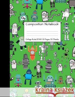 Composition Notebook College Ruled: Robot Party Robotic Club Cute Composition Notebook, College Notebooks, Girl Boy School Notebook, Composition Book, Majestical Notebook 9781724347206
