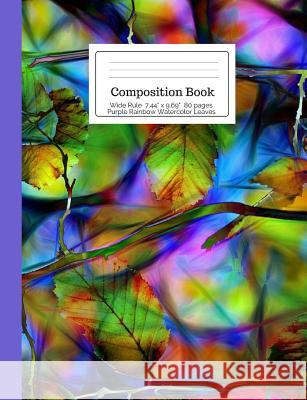 Wide Rule Composition Book: Purple Rainbow Watercolor Leaves: Colorful, Bright, Stained Glass Look, Botanical Leaf, Notebook for Kids, Teens, Midd Cool for School Composition Notebooks 9781724497505