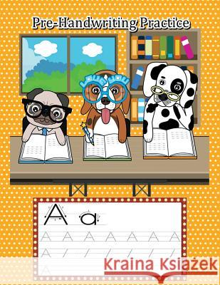Pre-Handwriting Practice: Kid's Educational Activity Books for Preschool, Ages 3-5 (Trace Letters of the Alphabet) Adda Piper 9781724524416