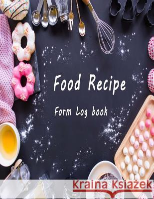 Food Recipe Form: Log Book Jimmy Mendoza 9781724604187