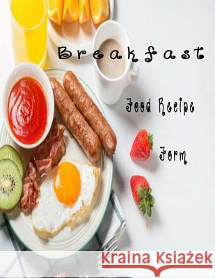 Food Recipe Form: For Breakfast Jimmy Mendoza 9781724607072