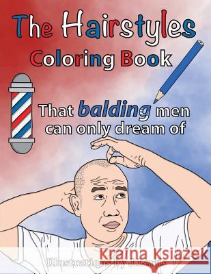 The Hairstyles Coloring Book: That Balding Men Can Only Dream of Color M 9781724651297