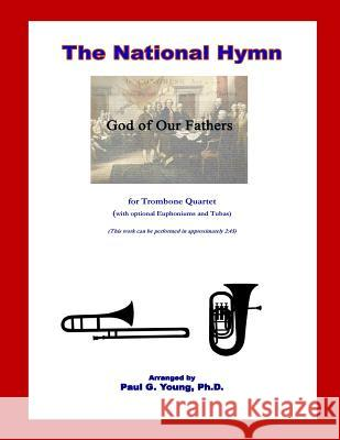 The National Hymn (God of Our Fathers): For Trombone Quartet Paul G. Youn 9781724667618