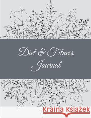 Diet & Fitness Journal: Floral Design, 2019 Weekly Meal and Workout Planner and Grocery List 8.5