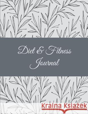 Diet & Fitness Journal: Classic Floral, 2019 Weekly Meal and Workout Planner and Grocery List 8.5 X 11 Weekly Meal Plans for Weight Loss & Die Daisy Creative Journal 9781724721495