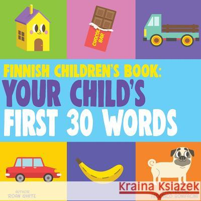 Finnish Children's Book: Your Child's First 30 Words Roan White Federico Bonifacini 9781724761309