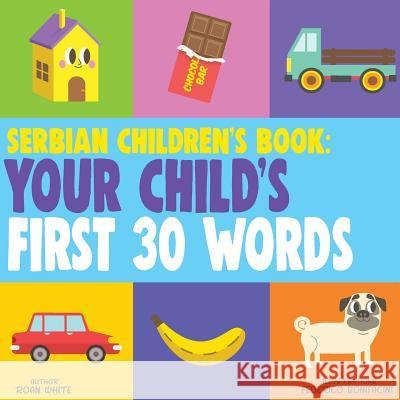 Serbian Children's Book: Your Child's First 30 Words Roan White Federico Bonifacini 9781724763181