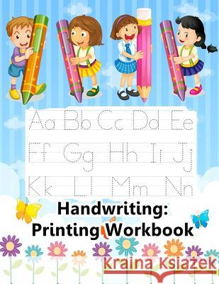 Handwriting: Printing Workbook: Jumbo Tracing Letters, Numbers and Shapes Practice Workbook for Preschoolers Ages 3-5 Kalyn Sandon 9781724841438