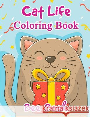 Cat Life Coloring Book by Bee Book: 20 Unique Coloring Designs and Stress Relieving for Adult Relaxation, Meditation, and Happines Bee Book 9781724959737