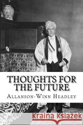 Thoughts for the Future: Allanson-Winn Lord Headley Allanson-Winn Lord Headley Muhammed A. Al-Ahari 9781724964786 Createspace Independent Publishing Platform
