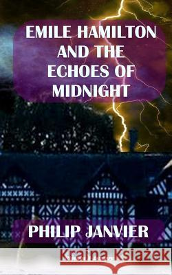 Emile Hamilton and the Echoes of Midnight: The Adventures of Emile Hamilton Philip Janvier 9781725026339