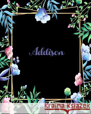 Addison: 110 Pages 8x10 Inches Flower Frame Design Journal with Lettering Name, Journal Composition Notebook, Addison J. J. Buffe 9781725027930