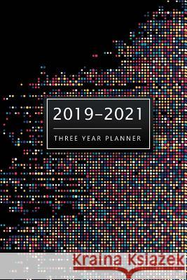2019-2021 Three Year Planner: 3 Year Planner 2019-202, 36 Months Calendar Agenda, 3 Year Planner Calendar, Personal Planner for the Next Three Years John Book Publishing 9781725095724