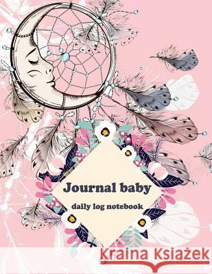 Journal Baby Daily Log Notebook: Pink Dreamcatcher, Baby's Eat, Sleep & Poop Journal, Log Book, Baby's Daily Log Book, Breastfeeding Journal, Baby New Windblown Planners 9781725121263