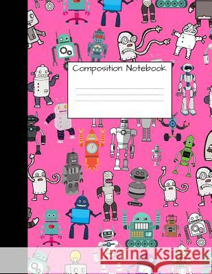 Composition Notebook: Wide Ruled Robot Party Robotic Club Cute Composition Notebook, College Notebooks, Girl Boy School Notebook, Compositio Majestical Notebook 9781725551275