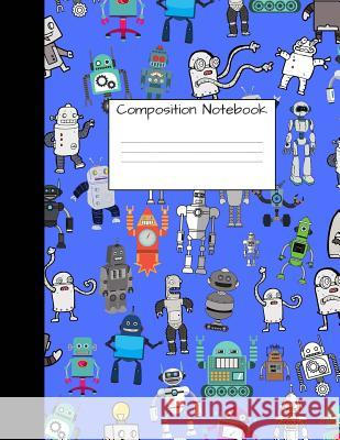Composition Notebook: Wide Ruled Robot Party Robotic Club Cute Composition Notebook, College Notebooks, Girl Boy School Notebook, Compositio Majestical Notebook 9781725551299