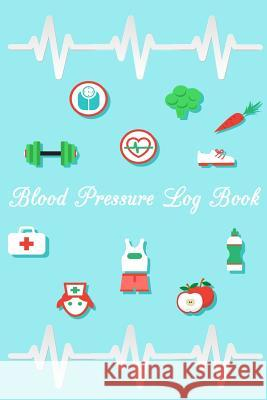 Blood Pressure Log Book: Blood Pressure Log, Daily Notes by week MON-SUN . Track Systolic, Diastolic Blood Pressure Daily, Healthy Heart. Impro Robert Dresdner 9781725579286