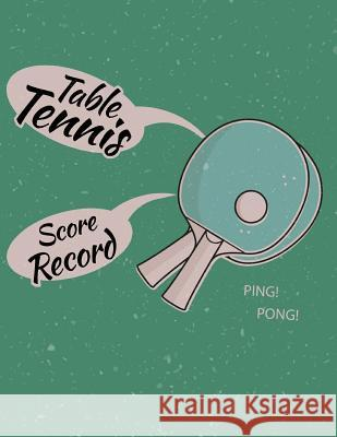 Table Tennis Score Record: Table Tennis Game Record Keeper Book, Table Tennis Scoresheet, Table Tennis Score Card, Ping Pong Writing Note, Report Narika Publishing 9781725663268