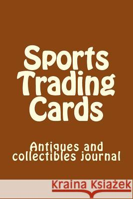 Sports Trading Cards: Antiques and Collectibles Journal Anthony R. Carver 9781725693302