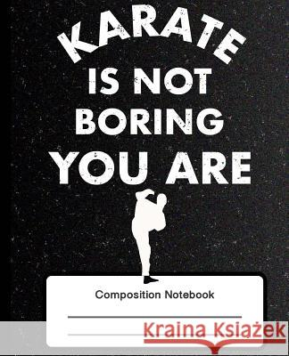 Composition Notebook: Karate Lover Notebook Gift College Ruled Lines 100 Ruled Pages 7.5 X 9.25 Black Book Journal Bramblehill Notebooks 9781725739246