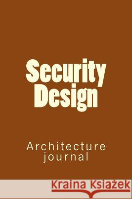 Security Design: Architecture Journal Anthony R. Carver 9781725821422