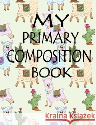 My Primary Composition Book: My Primary Composition Book Deana Delisiosss 9781725838727