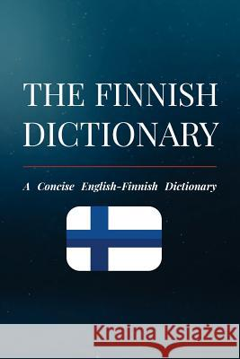 The Finnish Dictionary: A Concise English-Finnish Dictionary Eetu Koskinen 9781725847040