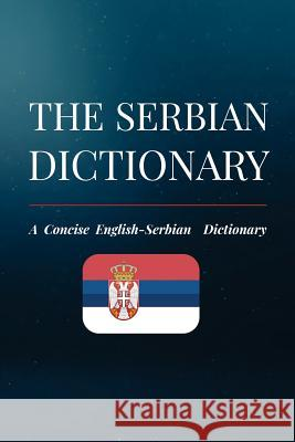 The Serbian Dictionary: A Concise English-Serbian Dictionary Nikola Dordevic 9781725847323