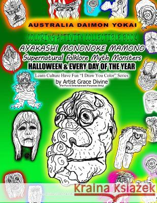 AUSTRALIA DEMON YOKAI COLORING ACTIVITY COLLECTIBLE BOOK AYAKASHI MONONOKE MAMONO Supernatural folklore Myth Monsters HALLOWEEN & EVERY DAY OF THE YEA Grace Divine 9781725940680