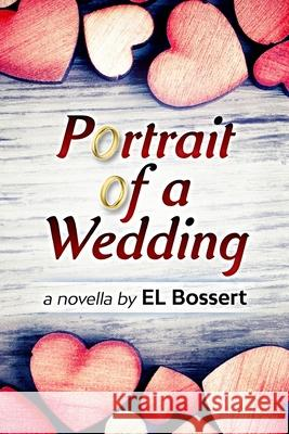 Portrait of a Wedding E. L. Bossert 9781726025201