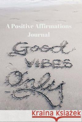 Good Vibes Only a Positive Affirmations Journal: Beach Scene Medium College-Ruled Notebook, 120-Page, Lined, 6 X 9 in (15.2 X 22.9 CM) Positivity Thinking Books 9781726057912