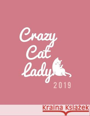 Crazy Cat Lady 2019: Weekly Daily Monthly Organizer for Cat Lovers Dusty Pink Pretty Planners Cat Diary 9781726063869