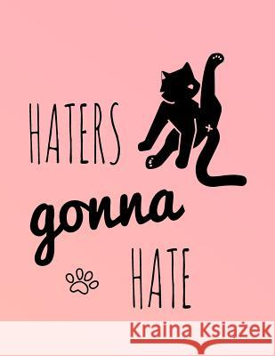 Haters Gonna Hate: 2019 Weekly Daily Monthly Organizer for Cat Lovers Funny Cat Nifty Notebooks Planners And Diaries 9781726064545