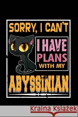 Sorry I Can't I Have Plans with My Abyssinian Cat: Blank Lined Notebook Journal 6x9 - Gift for Cat Lovers / Owners Spread Passion Journals 9781726099127