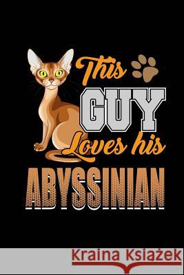 This Guy Loves His Abyssinian: Blank Lined Notebook Journal 6x9 - Gift for Cat Lovers / Cat Owners Spread Passion Journals 9781726099738