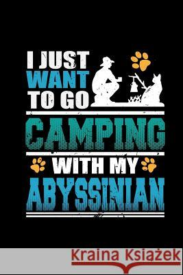 I Just Want to Go Camping with My Abyssinian: Blank Lined Notebook Journal 6x9 - Gift for Cat Dad / Cat Lovers and Cat Owners Spread Passion Journals 9781726100663