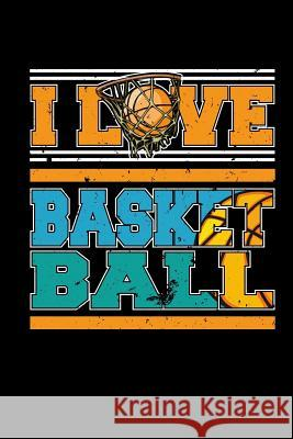 I Love Basketball: Sports Player Blank Lined Notebook Journal 6x9 Spread Passion Journals 9781726132237