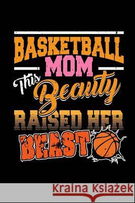 Basketball Mom This Beauty Raised Her Beast: Blank Lined Notebook Journal 6x9 - Funny Basketball Mom Gift Spread Passion Journals 9781726132855