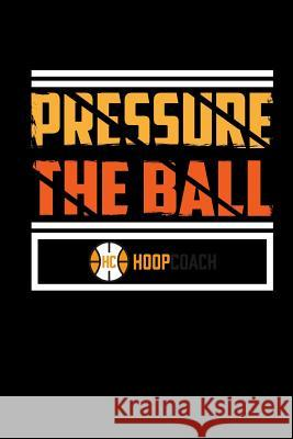 Pressure the Ball Hoop Coach: Blank Lined Notebook Journal 6x9 - Gift for Basketball Coach Spread Passion Journals 9781726133340