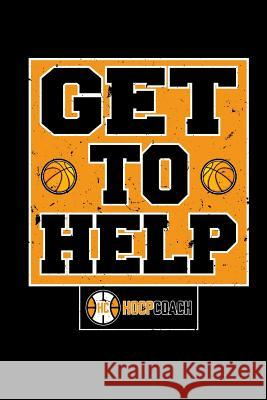 Get to Help Hoop Coach: Blank Lined Notebook Journal 6x9 - Basketball Coach Gift Spread Passion Journals 9781726138369