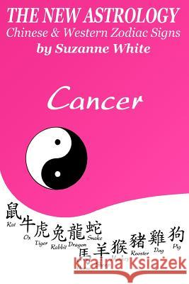 The New Astrology Cancer Chinese & Western Zodiac Signs.: The New Astrology by Sun Signs Suzanne White 9781726407366