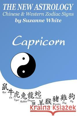 The New Astrology Capricorn Chinese & Western Zodiac Signs.: The New Astrology by Sun Signs Suzanne White 9781726427760