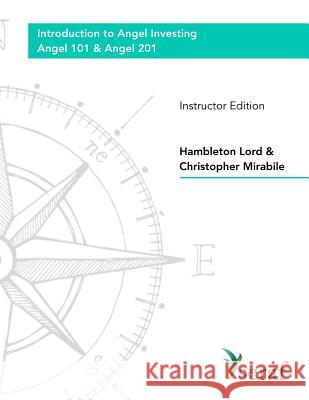 Angel Investing Course: Angel 101 & Angel 201: Introduction to Angel Investing - Instructor Edition Hambleton Lord Christopher Mirabile 9781726431811