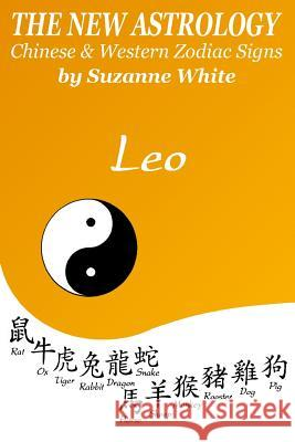 The New Astrology Leo Chinese & Western Zodiac Signs.: The New Astrology by Sun Signs Suzanne White 9781726436175