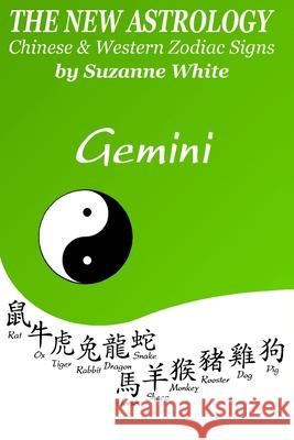 The New Astrology Gemini: Gemini Combined with All Chinese Animal Signs: The New Astrology by Sun Sign Suzanne White 9781726436861