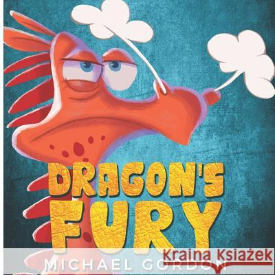 Dragon's Fury: (childrens Books about Anger) Michael Gordon 9781726721370